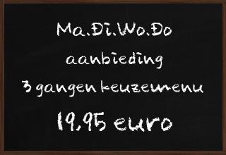 Ma.Di.Wo.Do aanbieding 3 gangen keuzemenu 19,95 euro